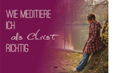 Wie meditiere ich als Christ richtig?